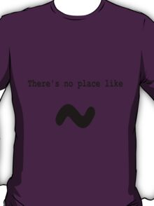 There's no place like ~ White Shirt T-Shirt