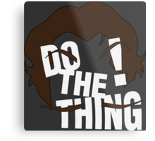 Do The Thing! Metal Print