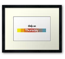 Only on Thursday Framed Print