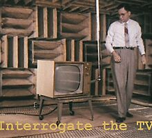 Interrogate the TV by MuscularTeeth