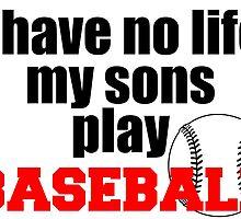 I have no life my sons play baseball by teeshoppy