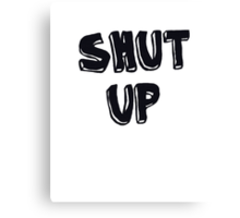 Shut up! Canvas Print