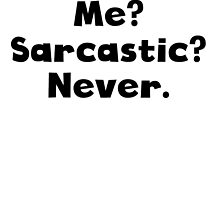 Me? Sarcastic? Never? by kwg2200