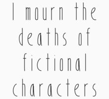 I mourn the deaths of fictional characters by SamanthaMirosch