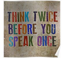 Think Twice Before You Speak Once Poster