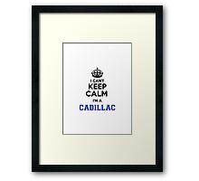 I cant keep calm Im a CADILLAC Framed Print