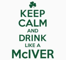 Neat 'Keep Calm and Drink Like a McIver' Irish Last Name T-Shirts, Hoodies and Gifts by Albany Retro