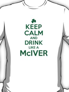 Neat 'Keep Calm and Drink Like a McIver' Irish Last Name T-Shirts, Hoodies and Gifts T-Shirt
