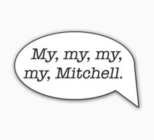 My, my, my, my, Mitchell. by noahhk