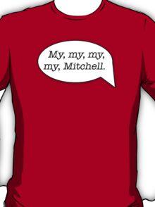 My, my, my, my, Mitchell. T-Shirt