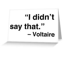 """I didn't say that."" - Voltaire Greeting Card"