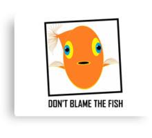 DON'T BLAME THE FISH Canvas Print
