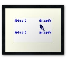 Down Right Stupid Framed Print