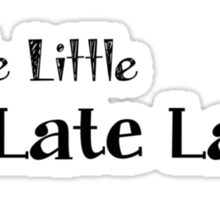 Two Little Too Late Sticker