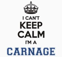 I cant keep calm Im a CARNAGE by icant