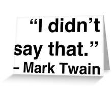 """I didn't say that."" - Mark Twain Greeting Card"