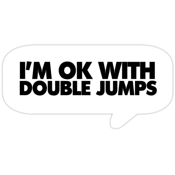 Im OK with Double Jumps by roundrobin
