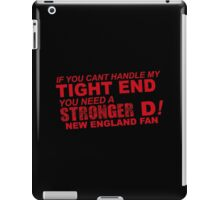 If You Can't Handle My Tight End You Need a Stronger D - New England Fan Tshirt & Hoodies iPad Case/Skin