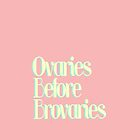 Ovaries Before Brovaries Redeux by comesatyoufast
