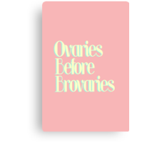 Ovaries Before Brovaries Redeux Canvas Print