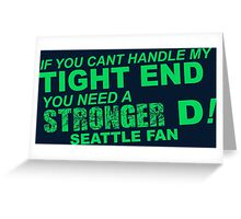 If You Can't Handle My Tight End You Need a Stronger D - Seattle Fan Tshirt & Hoodies Greeting Card