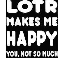 LOTR Makes Me Happy You, Not So Much - Tshirts & Hoodies! Photographic Print