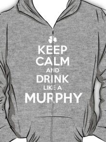 Hilarious 'Keep Calm and Drink Like a Murphy' St. Patrick's Day Hoodie and Acccessories T-Shirt