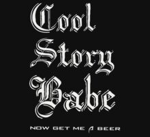 Cool Story Babe now get a beer - T-Shirts & Hoodies by shamala