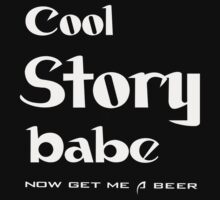 Cool Story Babe now get a beer t-shirts for women by shamala