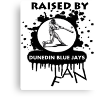 RAISED BY DUNEDIN BLUE JAYS FAN Canvas Print