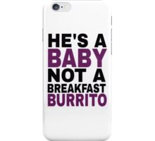 """He's a Baby, Not a Breakfast Burrito!"" iPhone Case/Skin"