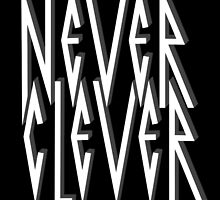 Never Clever by emilegraphics