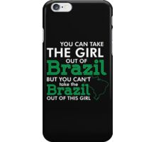 You Can Take the Girl out of Brazil But You CAn't Take the Brazil Out of this Girl - Tshirt & Hoodies iPhone Case/Skin