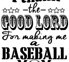 I thank the good lord for making me a baseball mom by teeshoppy