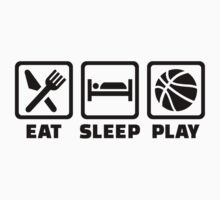 Eat Sleep play Basketball by Designzz
