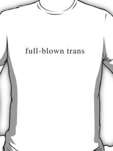 Full-Blown Trans T-Shirt