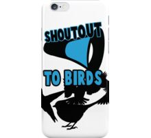 Shoutout To Birds iPhone Case/Skin