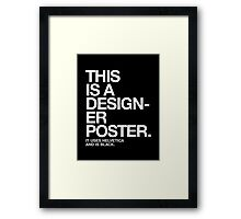 THIS IS A DESIGNER... Framed Print