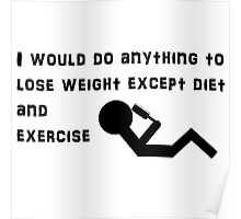 I would do anything to lose weight except diet and exercise. Poster