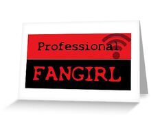 Professional fangirl Greeting Card
