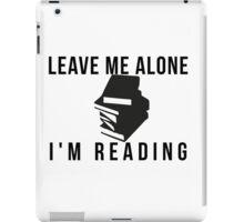 Leave me alone, i'm reading iPad Case/Skin