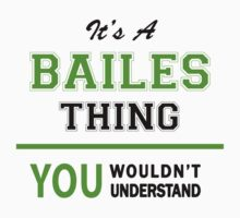 It's a BAILES thing, you wouldn't understand !! T-Shirt