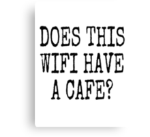 DOES THIS WIFI HAVE A CAFE? Canvas Print