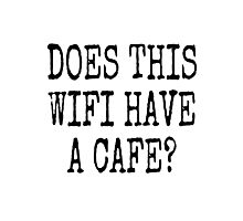 DOES THIS WIFI HAVE A CAFE? Photographic Print