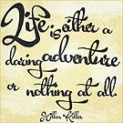 """Life is either a daring adventure or nothing at all."" by Cyndiee Ejanda"