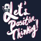 Let's Positive Thinking! by almn