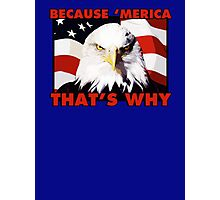 Because 'merica that's why (american patriot) Photographic Print