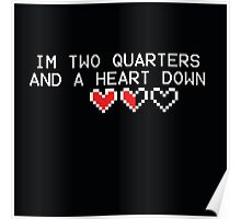 I'm Two Quarters And A Heart Down Poster