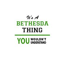 It's a BETHESDA thing, you wouldn't understand !! Photographic Print