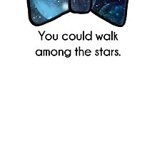 You could walk among the stars by MsHannahRB